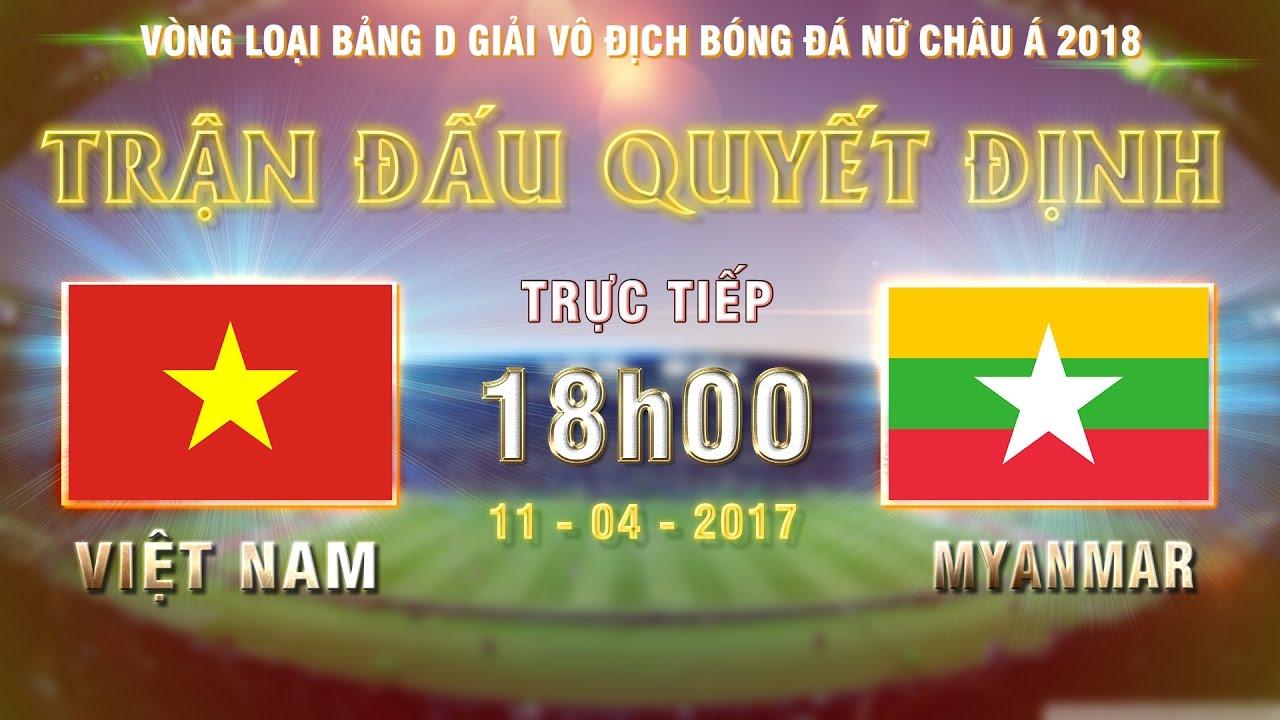 Xem lại: Nữ Việt Nam vs Nữ Myanmar