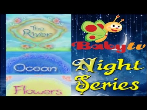Baby TV's Night Series: The River || Ocean ||  Flowers