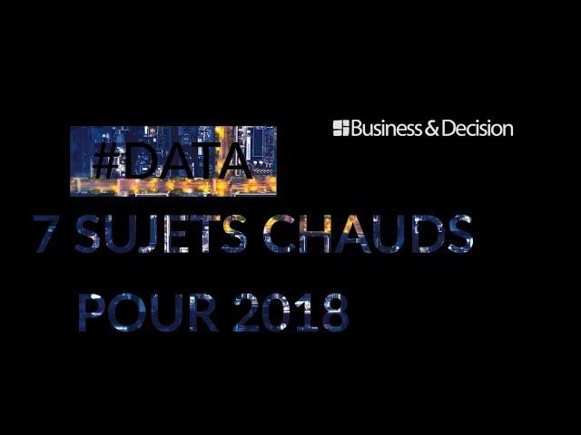 #Data : 7 sujets chauds pour 2018 - L'intégrale