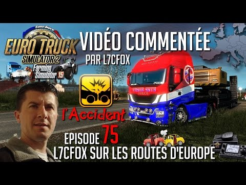 Euro Truck Simulator 2 - L7CFox sur les routes d'Europe - Episode 75 - L'accident !