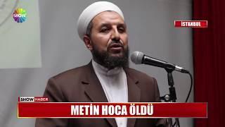 Metin Hoca öldü