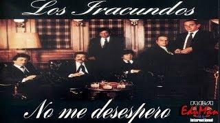 LOS IRACUNDOS - No me desespero *1984