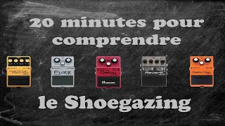 20 minutes pour comprendre #1 : Le Shoegazing [Re-Upload]