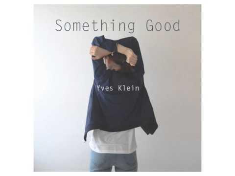 Yves Klein - Something Good