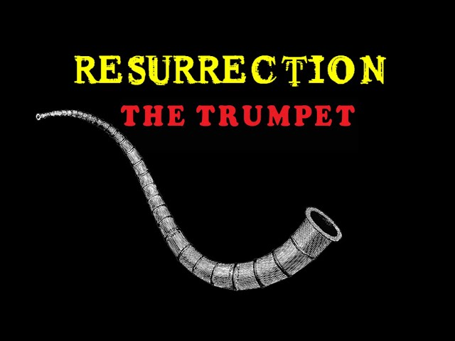 Blowing of the Trumpet - Resurrection Lesson 8