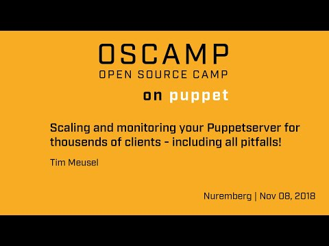 OSCamp 2018 | #2 Puppet: Scaling and monitoring your Puppetserver by Tim Meusel