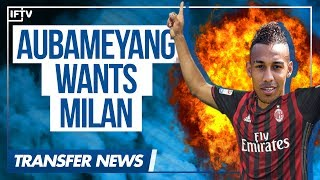 Video AUBAMEYANG REJECTS DORTMUND FOR AC MILAN! • Serie A Transfer News download MP3, 3GP, MP4, WEBM, AVI, FLV Januari 2018