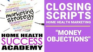 Home Health Marketing Closing Skills Presentation Part 6: Closing Scripts for Money