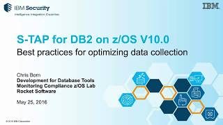 Guardium Tech Talk: DB2 for z OS S TAP - Best Practices for Optimizing Data Collection