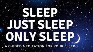 SLEEP JUST SLEEP ONLY SLEEP A guided SLEEP meditation for your deep sleep, Guided sleep meditation