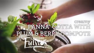 Chef Series: Catherine Fulvio's Panna cotta with Plum & Berry Compote