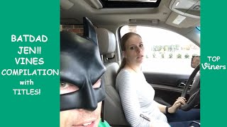BatDad JEN!! Vines Compilation | Top Viners