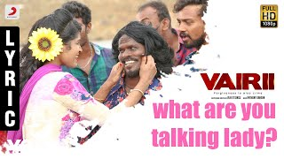 Vairii - What Are You Talking Lady? Lyric | Anthony Daasan | Vijai Tesingu