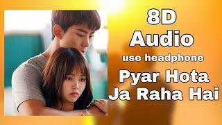 Pyar Hota Ja Raha Hai - 8D Song   Love Special Song   Half Girlfriend   8D BollyWood