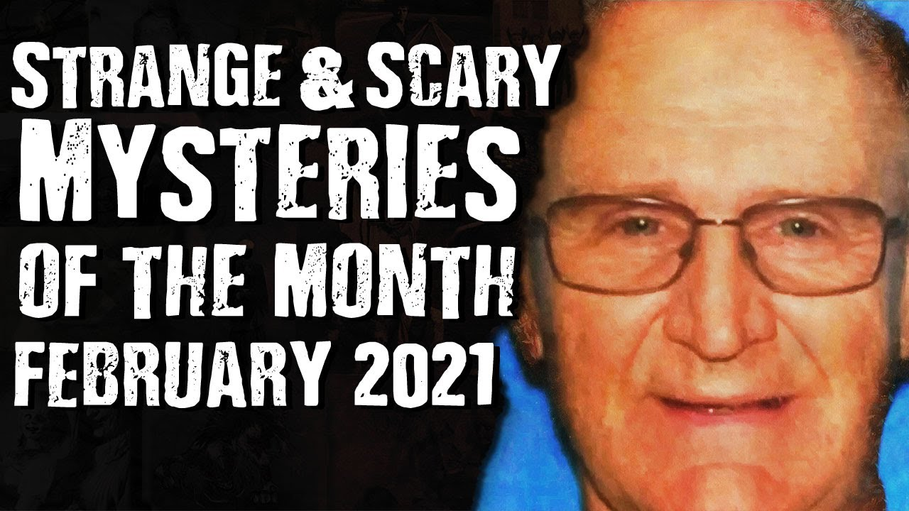 Strange & SCARY Mysteries Of The Month: February 2021