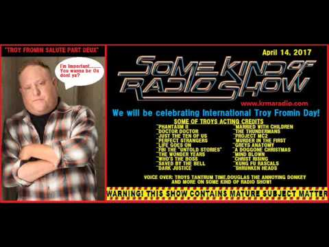 "Some Kind of Radio Show Salutes ""ME"" Troy Fromin on 4/17/2017"