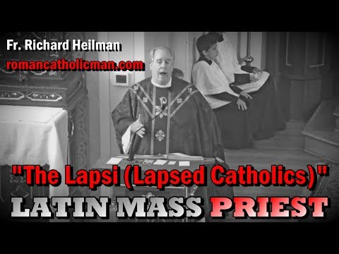 "LATIN MASS PRIEST: Fr. Richard Heilman ""The Lapsi (Lapsed Catholics)"""