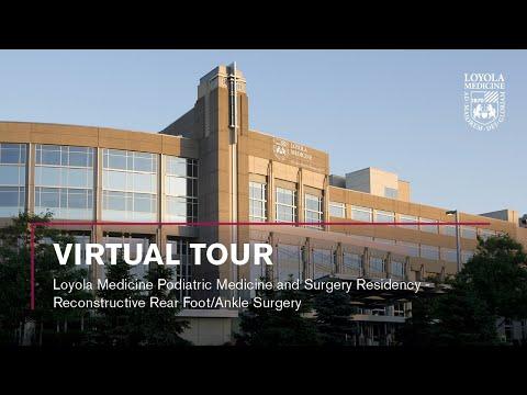 Podiatric Medicine & Surgery Residency - Reconstructive Rear Foot/Ankle Virtual Tour Loyola Medicine