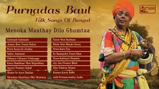Best of Purna Das Baul Songs | Bengali Folk Songs Collection | Menoka Mathay Dilo Ghomta
