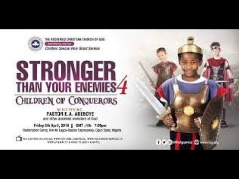 RCCG APRIL 2018 HOLY GHOST SERVICE- STRONGER THAN YOUR ENEMIES 4 (CHILDREN OF CONQUERORS)