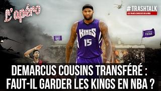 DeMarcus Cousins transféré : faut-il garder les Kings en NBA ? Apéro TrashTalk #72