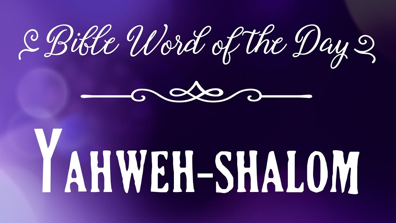 How To Pronounce Bible Names: The Bible Word of the Day - Yahweh-shalom