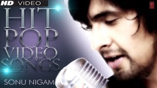 Sonu Nigam Hit Pop Album Songs - Video Jukebox