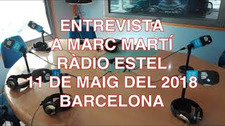 ENTREVISTA A MARC MARTÍ RÀDIO ESTEL 11 MAIG 2018