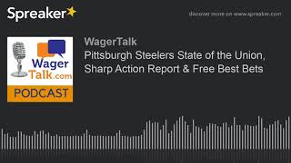 WagerTalk Podcast: Pittsburgh Steelers State of the Union, Sharp Action Report & Free Best Bets