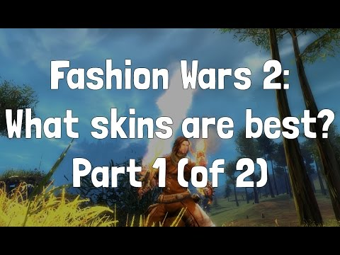 Fashion Wars 2: What weapon skins are best? (part 1 of 2)
