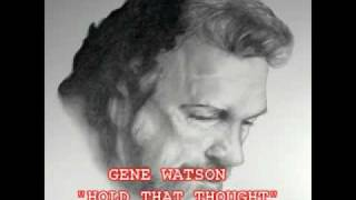 Watch Gene Watson Hold That Thought video