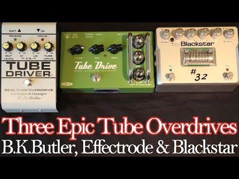 Three Epic Tube Overdrives: B.K. Butler Tube Driver, Effectrode TD-2A Tube Drive & Blackstar HT-Dual