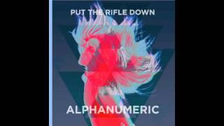 PUT THE RIFLE DOWN - ALPHANUMERIC