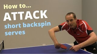 How to ATTACK short backspin serves