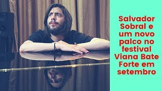 Salvador Sobral e um novo palco no festival Viana Bate Forte em setembro