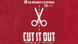JB - Cut It Out ft.  BigTanaCmt & Cel