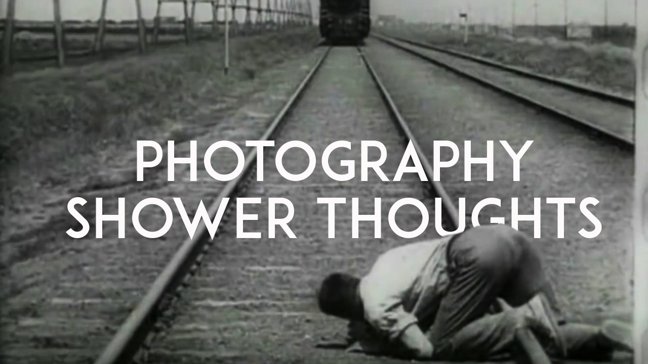 13 Shower Thoughts About Photography