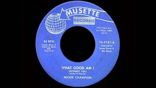 Mickie Champion - What Good Am I (Without You) thumbnail