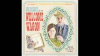 The Welcome Wagon -- But For You Who Fear My Name