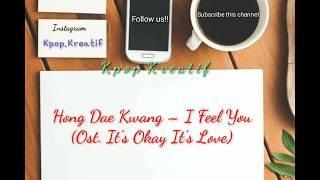(SUB INDO) HONG DAE KWANG - I FEEL YOU (Ost. It's Okay It's Love) LIRIK LAGU+TERJEMAHAN