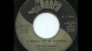 Playthings - A Whole Lot Of Nothing