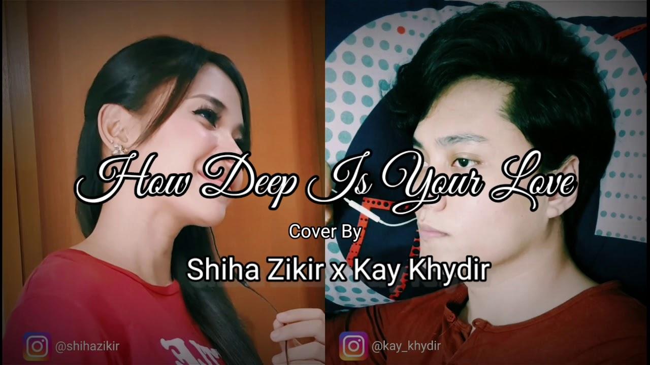 HOW DEEP IS YOUR LOVE cover by Shiha Zikir & Kay Khydir