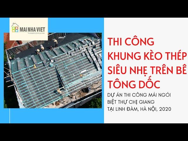 Thi công khung kèo thép siêu nhẹ trên bê tông dốc lợp ngói mái biệt thự Chị Giang- Linh Đàm- Hà nội