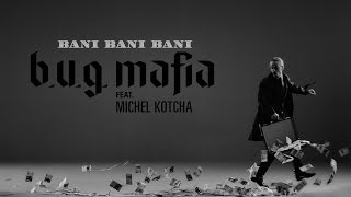 Repeat youtube video B.U.G. Mafia - Bani, Bani, Bani (feat. Michel Kotcha) (Videoclip)