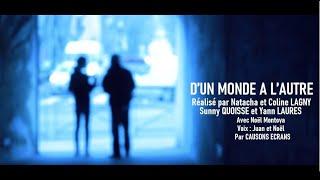 CLIP- D'UN MONDE A L'AUTRE- CAUSONS ECRANS