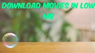 HOW TO DOWNLOAD MOVIES IN LOW MB
