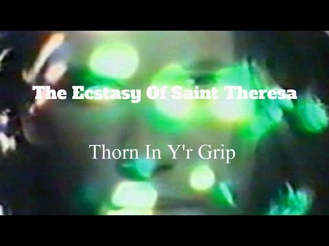 The Ecstasy Of Saint Theresa // Thorn In Y'r Grip