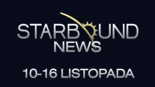 Starbound News - 10-16 listopada