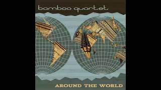 Bamboo Quartet | Around The World