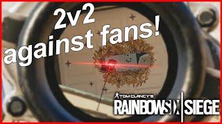 2V2 AGAINST FANS! - Rainbow Six Siege